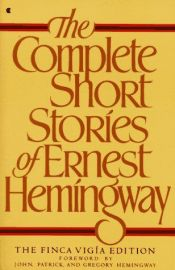 book cover of The Complete Short Stories of Ernest Hemingway: The Finca Vigía Edition by Ernest Hemingway