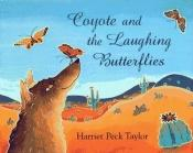 book cover of Coyote and the Laughing Butterflies by Harriet Peck Taylor