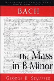 book cover of Bach : The Mass in B Minor (The Great Catholic Mass) by George B. Stauffer