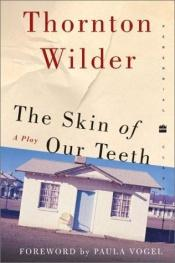 book cover of The Skin of Our Teeth by Thornton Wilder