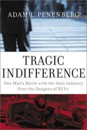 book cover of Tragic Indifference: One Man's Battle with the Auto Industry Over the Dangers of Suvs by Adam Penenberg