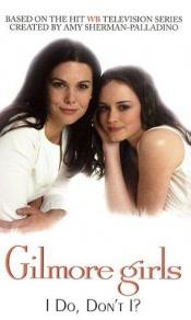 book cover of Gilmore Girls: I Do, Don't I? (Gilmore Girls) by author not known to readgeek yet