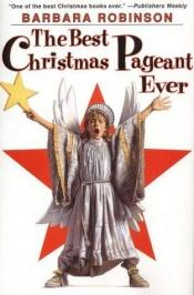 book cover of The Best Christmas Pageant Ever by Barbara Robinson