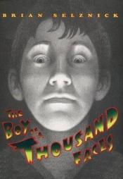 book cover of The boy of a thousand faces by Brian Selznick