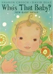book cover of Who's That Baby?: New-Baby Songs by Sharon Creech