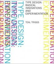 book cover of Type Design: Radical Innovations and Experimentation by Teal Triggs