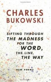book cover of Sifting through the madness for the word, the line, the way : new poems by Charles Bukowski