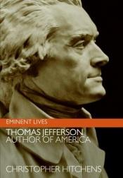book cover of Thomas Jefferson : Author of America (Eminent Lives) by Christopher Hitchens