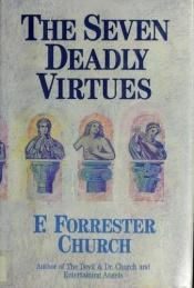 book cover of The Seven Deadly Virtues: A Guide to Purgatory for Atheists and True Believers by Forrest Church