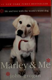book cover of Marley & Me: Life and Love with the World's Worst Dog by John Grogan