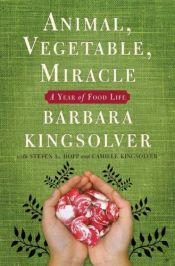 book cover of Animal, Vegetable, Miracle: A Year of Food Life by Barbara Kingsolver