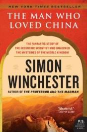 book cover of The man who loved China : the fantasic story of the eccentic scientist who unlocked the myseries of the Middle Kingdom by Simon Winchester