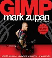 book cover of GIMP CD: When Life Deals You a Crappy Hand, You Can Fold---or You Can Play by Mark Zupan