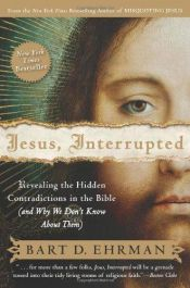 book cover of Jesus, Interrupted: Revealing the Hidden Contradictions in the Bible (and Why We Don't Know about Them) by Bart D. Ehrman