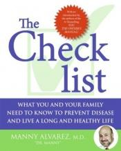 book cover of The checklist : what you and your family need to know to prevent disease and live a long and healthy life by Manny Alvarez