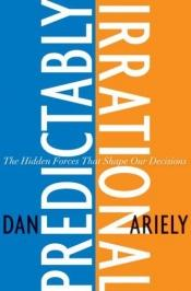 book cover of Predictably Irrational: The Hidden Forces That Shape Our Decisions by Dan Ariely