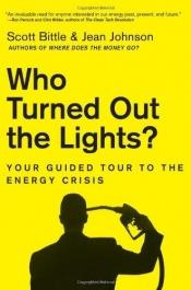 book cover of Who Turned Out the Lights?: Your Guided Tour to the Energy Crisis by Scott Bittle