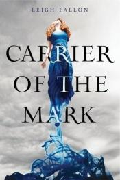 book cover of The Carrier of the Mark by Leigh Fallon