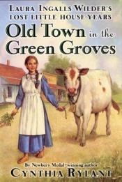 book cover of Old town in the green groves by Cynthia Rylant