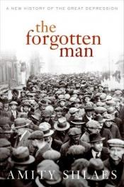 book cover of The Forgotten Man: A New History of the Great Depression by Amity Shlaes
