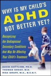 book cover of Why Is My Child's ADHD Not Better Yet? by David Gottlieb