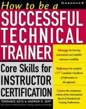 book cover of How to be a successful technical trainer : core skills for instructor certification by Terrance Keys