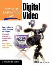 book cover of How to Do Everything With Digital Video by Frederic H. Jones