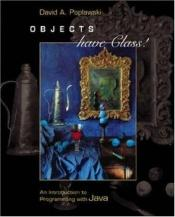 book cover of Objects Have Class: An Introduction to Programming with Java with CD-ROM and OLC by David A. Poplawski