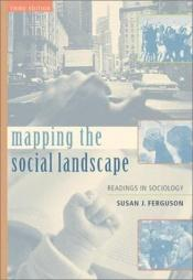 book cover of Mapping the Social Landscape: Readings In Sociology, Revised by Susan J Ferguson