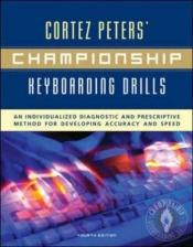 book cover of Cortez Peters' Championship Keyboarding Drills: An Individualized Diagnostic and Prescriptive Method for Developing Accuracy and Speed by Cortez Peters
