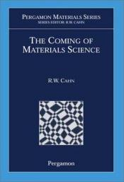 book cover of The Coming of Materials Science (Pergamon Materials Series) by R. W. Cahn