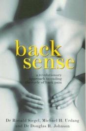 book cover of Back Sense: A Revolutionary Approach to Ending the Cycle of Back Pain by Dr Ronald Siegel