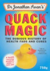 book cover of Quack Magic: The Dubious History of Health Fads and Cures by Jonathan Swan