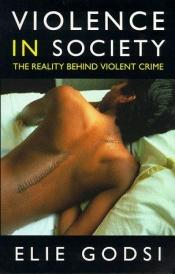 book cover of Violence in Society: Reality Behind Violent Crime (Psychology by Elie Godsi