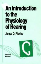 book cover of An Introduction to the Physiology of Hearing by James O. Pickles