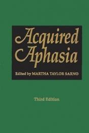 book cover of Acquired aphasia by Martha Taylor Sarno