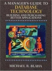 book cover of Manager's Guide to Database Technology, A: Building and Purchasing Better Applications by Michael R. Blaha