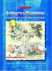 book cover of Anatomy and Physiology for Emergency Care by Bryan E. Bledsoe