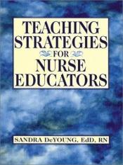 book cover of Teaching Strategies for Nurse Educators by Sandra DeYoung