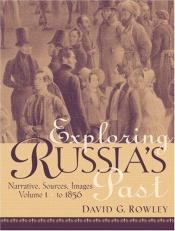 book cover of Exploring Russia's Past: Narrative, Sources, Images, Volume I: to 1856 by David G. Rowley Ph.D.