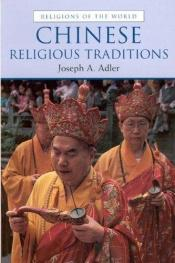 book cover of Chinese Religious Traditions (Religions of the World Series) by Joseph A. Adler