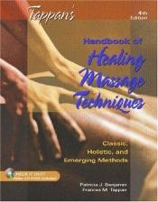 book cover of Tappan's Handbook of Healing Massage Techniques: Classic, Holistic and Emerging Methods (4th Edition) (TAPPEN'S HANDBOOK OF HEALING MASSAGE TECHNIQUE) by Patricia J. Benjamin