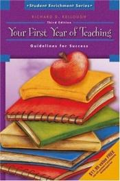 book cover of Your first year of teaching : guidelines for success by Richard D. Kellough
