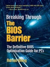 book cover of Breaking Through the BIOS Barrier: The Definitive BIOS Optimization Guide for PCs by Adrian Wong