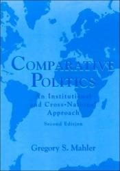 book cover of Comparative Politics: An Institutional and Cross-national Approach by Gregory Mahler Ph.D.