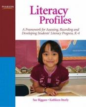 book cover of Literacy Profiles: A Framework to Guide Assessment, Instructional Strategies and Intervention, K-4 by Sue Biggam