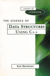 book cover of The Essence of Data Structures Using C by Ken Brownsey