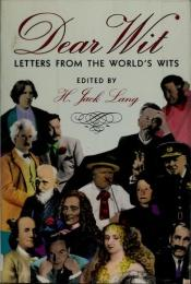 book cover of Dear wit : letters from the world's wits by H. Jack [editor] Lang