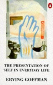 book cover of The Presentation of Self in Everyday Life by Erving Goffman