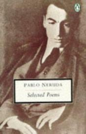 book cover of Selected Poems (Penguin Twentieth Century Classics) by Pablo Neruda